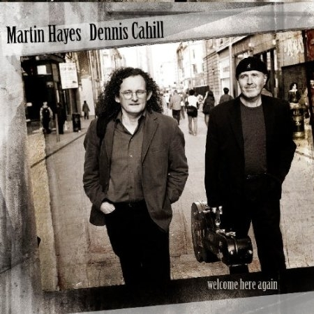 Martin Hayes & Dennis Cahill - Welcome here again