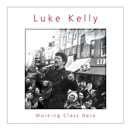 Luke Kelly - Working Class Hero